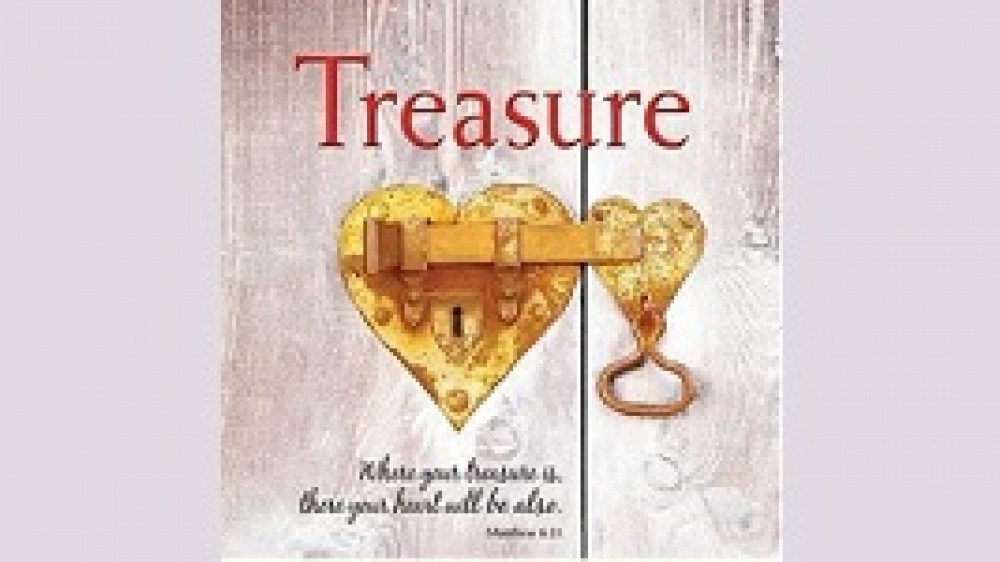 Treasure:  Where Your Treasure Is,  There Your Heart Will Be Also
