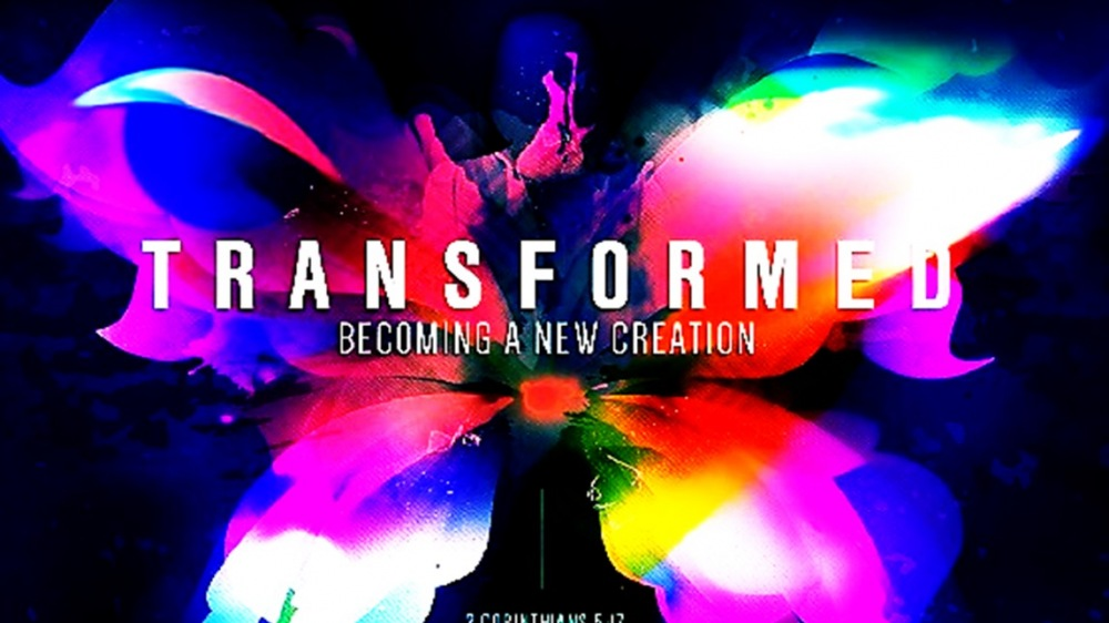 Transformed: Becoming a New Creation